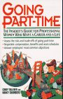 Going Part-Time: The Insider's Guide for Professional Women Who Want a Career and a Life
