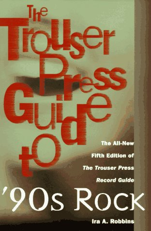 The Trouser Press Guide to 90's Rock