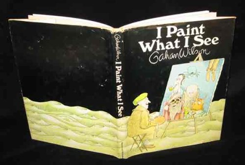 I Paint What I See by Gahan Wilson