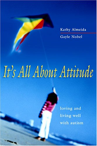It's All About Attitude: Loving And Living Well With Autism