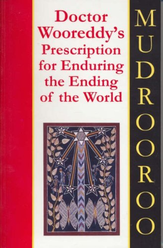 Doctor Wooreddy's Prescription for Enduring the Ending of the... by Mudrooroo Nyoongah