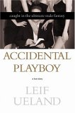 Accidental Playboy : Caught in the Ultimate Male Fantasy