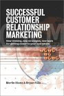 Successful Customer Relation Marketing: New Thinking, New Strategies, New Tools, for Getting Closer to Your Customers