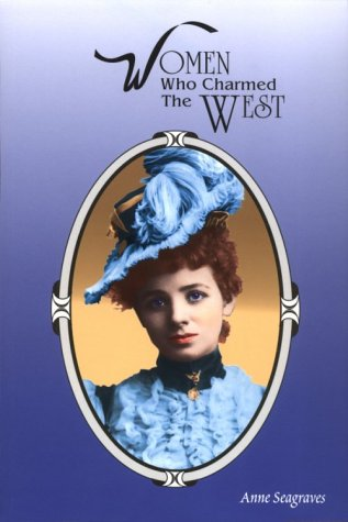 Women Who Charmed the West by Anne Seagraves