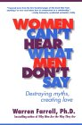 Women Can't Hear What Men Don't Say: Destroying Myths, Creating Love