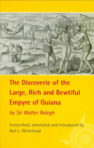 The Discoverie of the Large, Rich, and Bewtiful Empyre of Guiana by Walter Raleigh