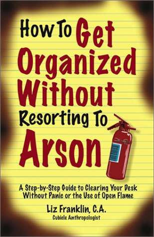How to Get Organized Without Resorting to Arson by Liz Franklin