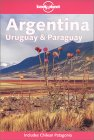 Argentina, Uruguay and Paraguay (Lonely Planet)