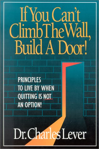 If You Can't Climb the Wall, Build a Door! by Charles C. Lever
