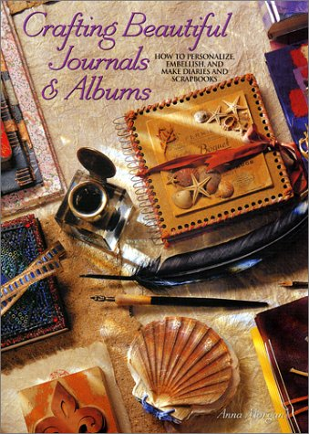 Crafting Beautiful Journals & Albums by Anna Morgan