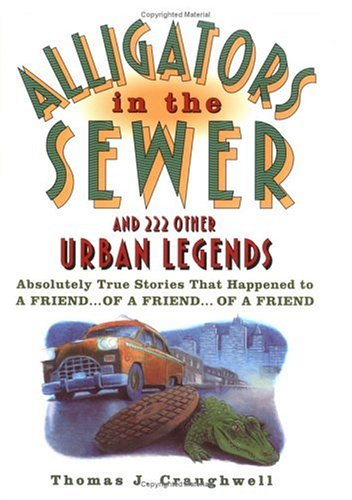 Alligators in the Sewer and 222 Other Urban Legends by Thomas J. Craughwell