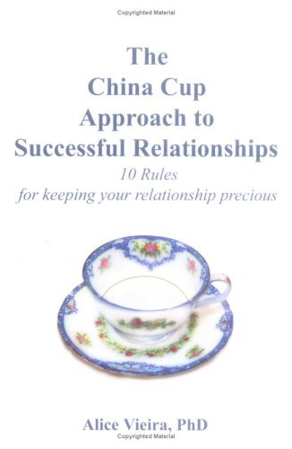 The China Cup Approach to Successful Relationships by Alice Vieira