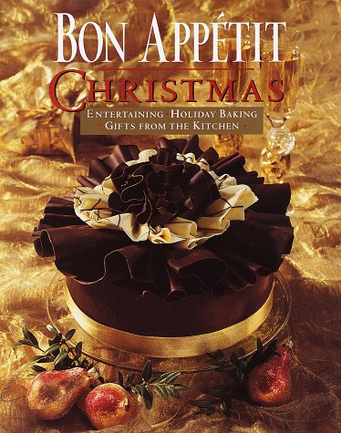 Bon Appetit Christmas: Entertaining, Holiday Baking, Gifts from the Kitchen