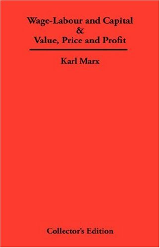 Wage-Labour and Capital/Value, Price and Profit by Karl Marx