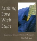 Making Love with Light: Contemplating Nature with Words and Photographs (Dharma Communications)