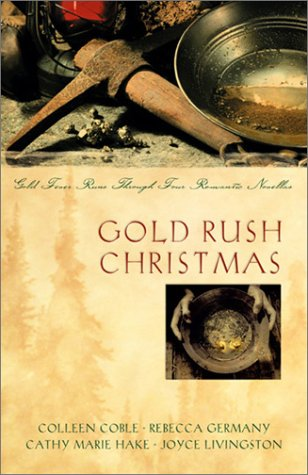 Gold Rush Christmas: Gold Fever Runs Through Four Romantic Novellas