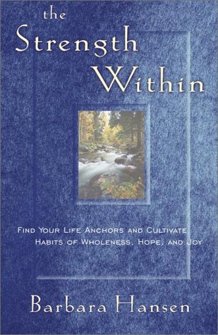 The Strength Within: Find Your Life Anchors and Cultivate Habits of Wholeness, Hope, and Joy
