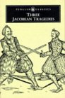 Three Jacobean Tragedies: The White Devil; The Revenger's Tragedy; The Changeling