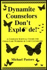 Dynamite Counselors Don't Explode!: A Complete Survival Course for Child-Care Workers and Camp Counselors