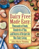 Dairy Free Made Easy: Thousands Of Foods, Hundreds Of Tips, And Dozens Of Recipes For Non Dairy Living