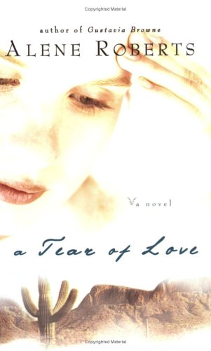 A Tear of Love by Alene Roberts