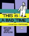 This Is a Bad Time: A Collection of Cartoons