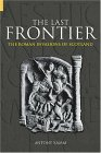 The Last Frontier: The Roman Invasions of Scotland