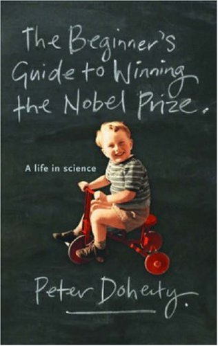 The Beginner's Guide To Winning The Nobel Prize by Peter C. Doherty