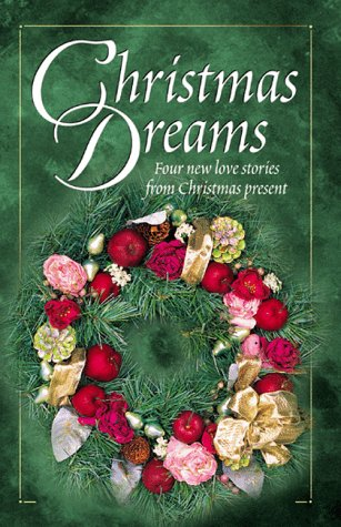 Christmas Dreams: Four New Love Stories from Christmas Present