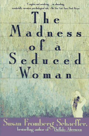 The Madness of a Seduced Woman by Susan Fromberg Schaeffer