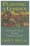 Planting A Garden: Growing The Church Beyond Tradtional Models