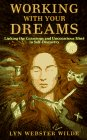 Working with Your Dreams: Linking the Conscious and Unconscious Mind in Self-Discovery