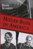 Hitler Boys in America: Re-Education Exposed: A Comparative Study of the Soul Destroying Effects of the Allied Imposed Re-Education on the Psy