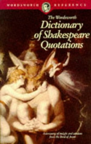 Dictionary Of Shakespeare Quotations (Wordsworth Collection)