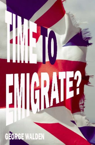 Time To Emigrate? by George Walden