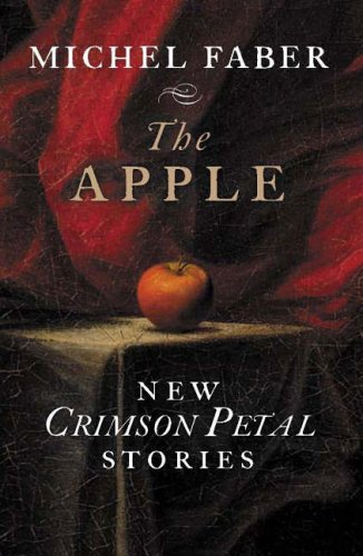 Free download online The Apple: New Crimson Petal Stories by Michel Faber FB2