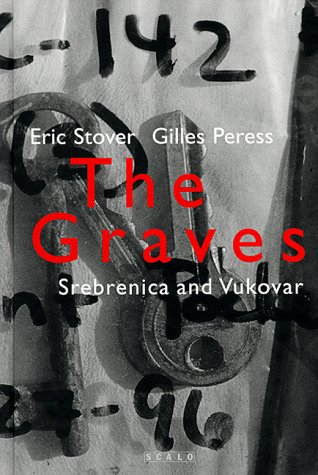 The Graves:  Srebrenica And Vukovar