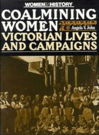 Coalmining Women: Victorian Lives and Campaigns