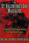 The St. Valentine's Day Massacre by William J. Helmer