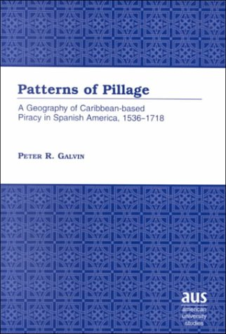 Patterns Of Pillage: A Geography Of Caribbean Based Piracy In Spanish America, 1536 1718