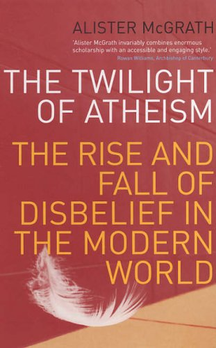 Twilight Of Atheism by Alister E. McGrath
