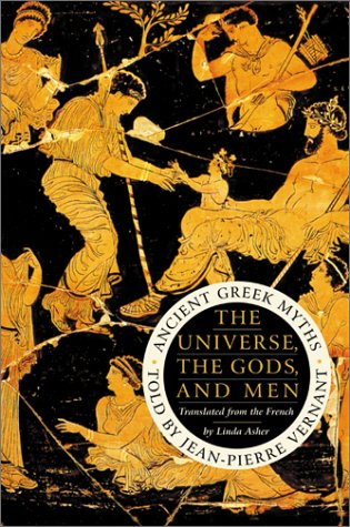 The Universe, the Gods, and Men by Jean-Pierre Vernant