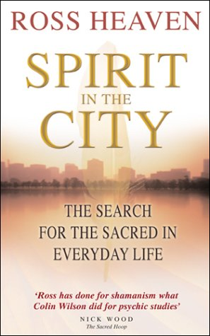 Spirit in the City: The Search for the Sacred in Everyday Life Ross Heaven