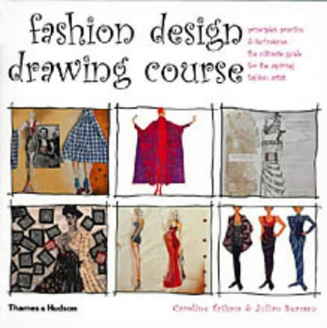 Fashion Design Drawing Course: Principles, Practice And Techniques: The Ultimate Guide For The Aspiring Fashion Artist