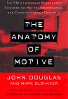 The Anatomy of Motive: The Fbi's Legendary Mindhunter Explores The Key To Understanding And Catching Vi (Lisa Drew Books)