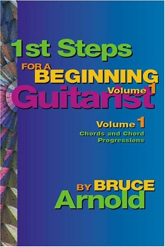 1st Steps for a Beginning Guitarist Volume One by Bruce E. Arnold