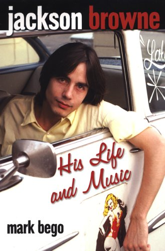 Jackson Browne: His Life and Music