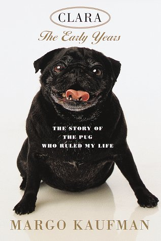 Clara: The Early Years: The Story of the Pug Who Ruled My Life