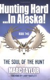 "Hunting Hard...In Alaska! Book Two ""The Soul Of The Hunt"""