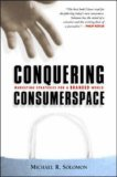 Conquering Consumerspace: Marketing Strategies For A Branded World
